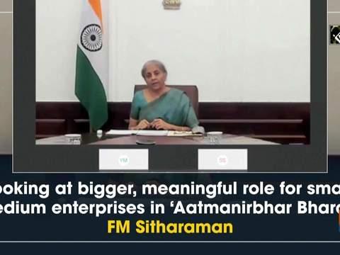 Looking at bigger, meaningful role for small, medium enterprises in 'Aatmanirbhar Bharat': FM Sitharaman