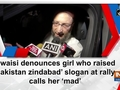 Owaisi denounces girl who raised 'Pakistan zindabad' slogan at rally, calls her 'mad'