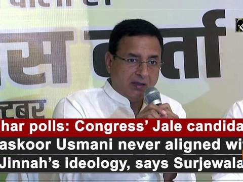 Bihar polls: Congress' Jale candidate Maskoor Usmani never aligned with Jinnah's ideology, says Surjewala