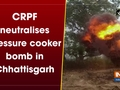 CRPF neutralises pressure cooker bomb in Chhattisgarh