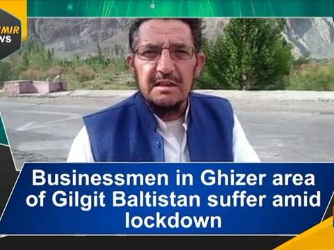 Businessmen in Ghizer area of Gilgit Baltistan suffer amid lockdown