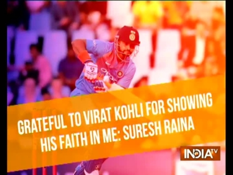 Grateful to Virat Kohli for showing faith in me: Suresh Raina