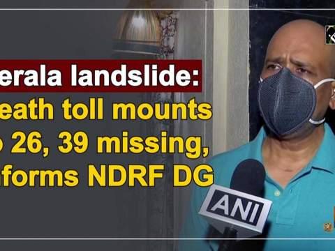 Kerala landslide: Death toll mounts to 26, 39 missing, informs NDRF DG