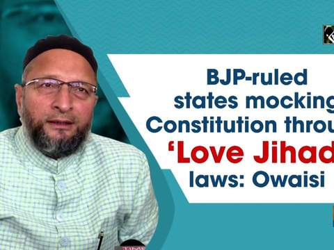 BJP-ruled states mocking Constitution through 'Love Jihad' laws: Owaisi