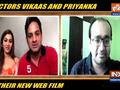 Vikaas Kalantri and Priyanka on new Web Film