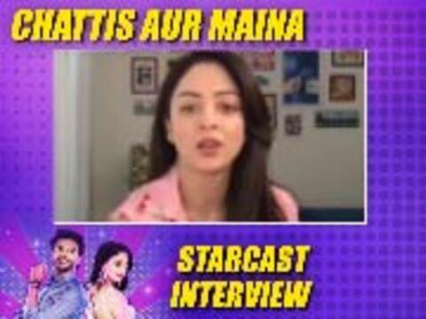 Watch Exclusive interview of 'Chattis Aur Maina' starcast
