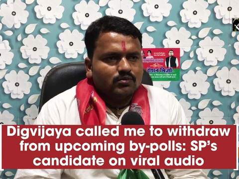 Digvijaya called me to withdraw from upcoming by-polls: SP's candidate on viral audio