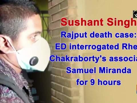 Sushant Singh Rajput death case: ED interrogated Rhea Chakraborty's associate Samuel Miranda for 9 hours