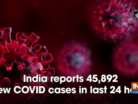 India reports 45,892 new COVID cases in last 24 hours