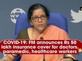 COVID-19: FM announces Rs 50 lakh insurance cover for doctors, paramedic, healthcare workers