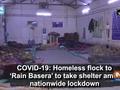 COVID-19: Homeless flock to 'Rain Basera' to take shelter amid nationwide lockdown