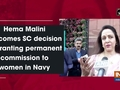 Hema Malini welcomes SC decision of granting permanent commission to women in Navy
