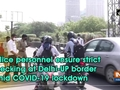 Police personnel ensure strict checking at Delhi-UP border amid COVID-19 lockdown