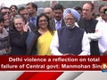 Delhi violence a reflection on total failure of Central govt: Manmohan Singh