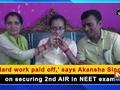 'Hard work paid off,' says Akansha Singh on securing 2nd AIR in NEET exam