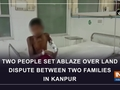 Two people set ablaze over land dispute between two families in Kanpur