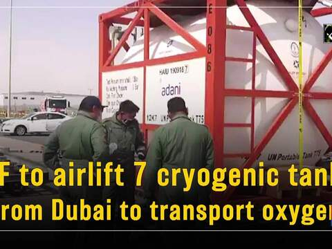IAF to airlift 7 cryogenic tanks from Dubai to transport oxygen