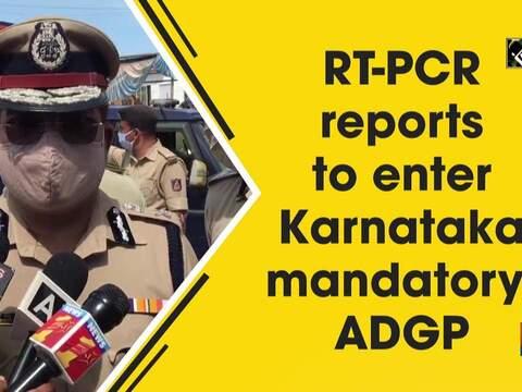 RT-PCR reports to enter Karnataka mandatory: ADGP