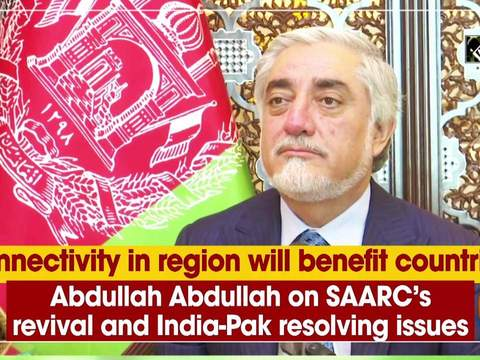 'Connectivity in region will benefit countries': Abdullah Abdullah on SAARC's revival and India-Pak resolving issues