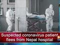 Suspected coronavirus patient flees from Nepal hospital
