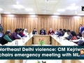 Northeast Delhi violence: CM Kejriwal chairs emergency meeting with MLAs