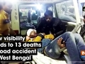 Low visibility leads to 13 deaths in road accident in West Bengal