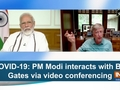 COVID-19: PM Modi interacts with Bill Gates via video conferencing