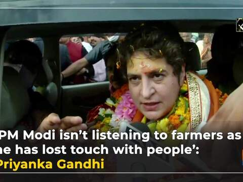 'PM Modi isn't listening to farmers as he has lost touch with people': Priyanka Gandhi