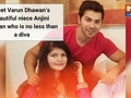 Meet Varun Dhawan's beautiful niece Anjini Dhawan who is no less than a diva