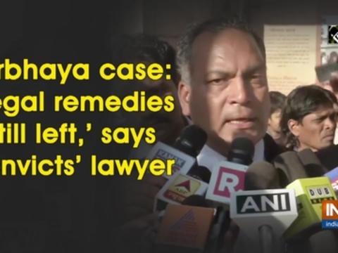 Nirbhaya case: 'Legal remedies still left,' says convicts' lawyer