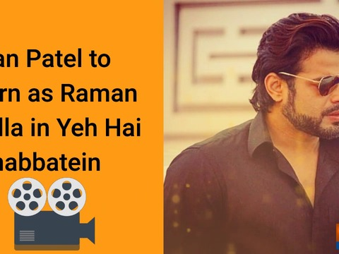 Karan Patel to return as Raman Bhalla in Yeh Hai Mohabbatein