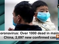 Coronavirus: Over 1000 dead in mainland China, 2,097 new confirmed cases