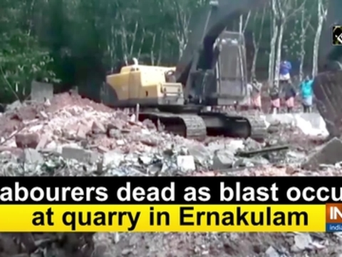 2 labourers dead as blast occurs at quarry in Ernakulam