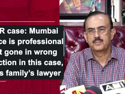 SSR case: Mumbai Police is professional but gone in wrong direction in this case, says family's lawyer
