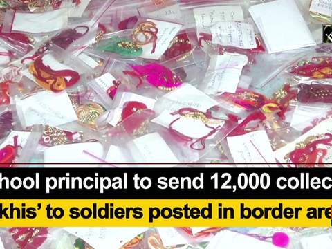 School principal to send 12,000 collected 'rakhis' to soldiers posted in border areas