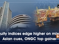 Equity indices edge higher on mixed Asian cues, ONGC top gainer