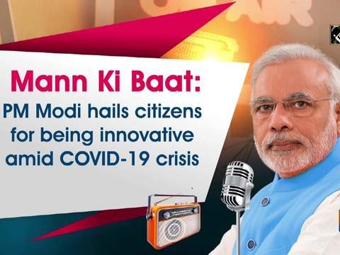 Mann Ki Baat: PM Modi hails citizens for being innovative amid COVID-19 crisis