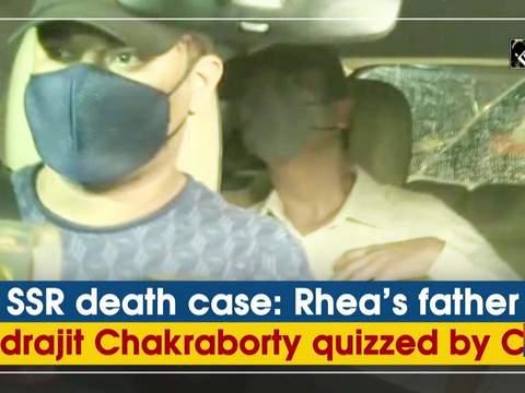 SSR death case: Rhea's father Indrajit Chakraborty quizzed by CBI
