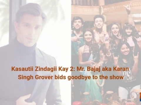 Kasautii Zindagii Kay 2: Mr. Bajaj aka Karan Singh Grover bids goodbye to the show