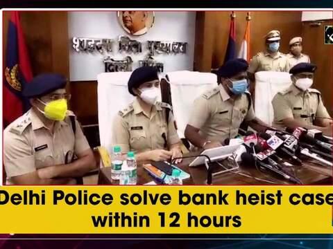 Delhi Police solve bank heist case within 12 hours