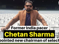 Chetan Sharma appointed new chairman of selectors