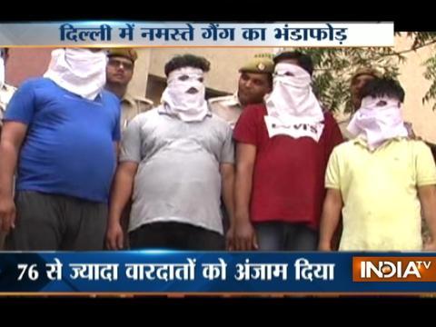 Delhi Police arrest 4 members of 'Namaste Gang'