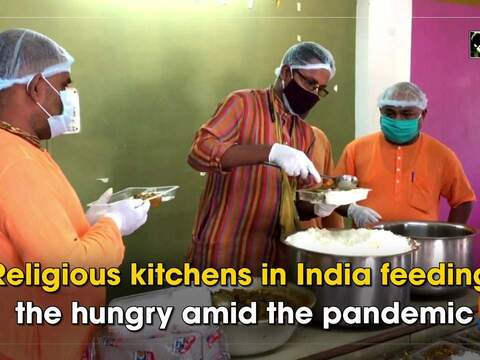 Religious kitchens in India feeding the hungry amid the pandemic