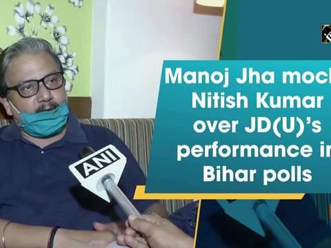 Manoj Jha mocks Nitish Kumar over JD(U)'s performance in Bihar polls