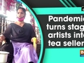 Pandemic turns stage artists into tea sellers