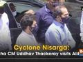 Cyclone Nisarga: Maha CM Uddhav Thackeray visits Alibaug