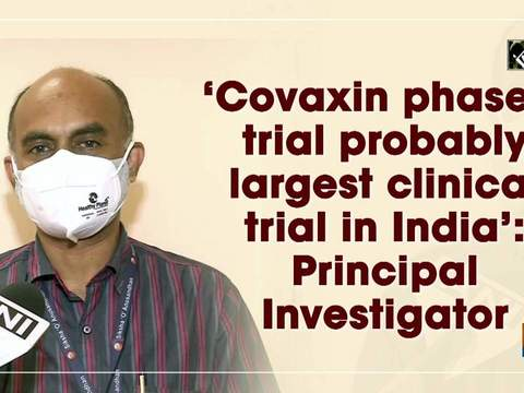'Covaxin phase-3 trial probably largest clinical trial in India': Principal Investigator