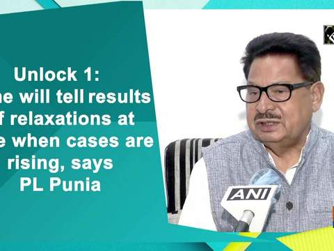 Unlock 1: Time will tell results of relaxations at time when cases are rising, says PL Punia