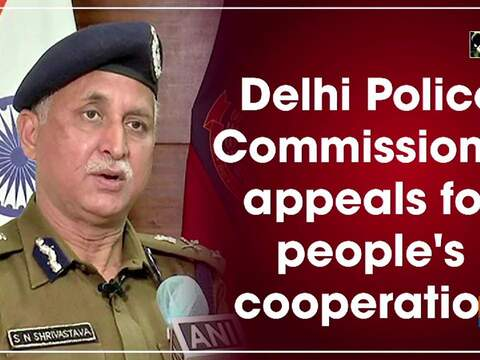 Delhi Police Commissioner appeals for people's cooperation