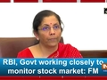 RBI, Govt working closely to monitor stock market: FM